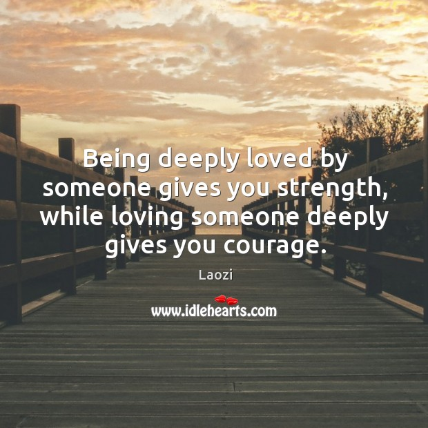 Being deeply loved by someone gives you strength, while loving someone Image