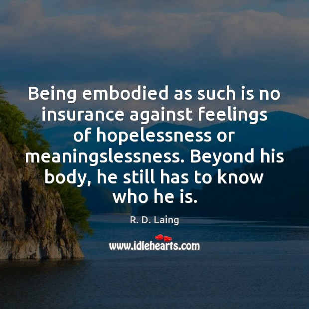 Being embodied as such is no insurance against feelings of hopelessness or Image