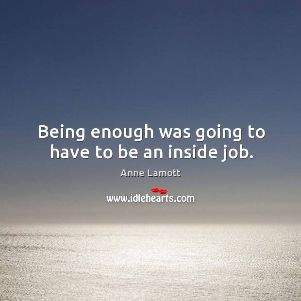 Being enough was going to have to be an inside job. Image