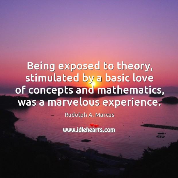 Image, Being exposed to theory, stimulated by a basic love of concepts and mathematics, was a marvelous experience.