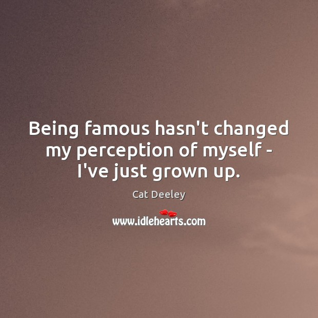 Image, Being famous hasn't changed my perception of myself – I've just grown up.