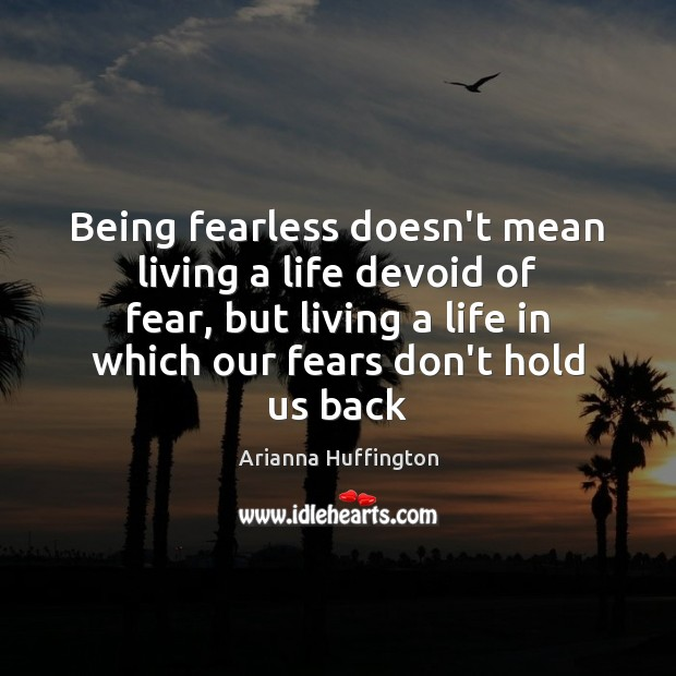 Image, Being fearless doesn't mean living a life devoid of fear, but living