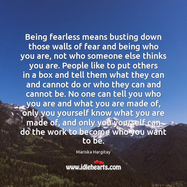 Being fearless means busting down those walls of fear and being who Mariska Hargitay Picture Quote