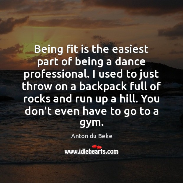 Being fit is the easiest part of being a dance professional. I Image