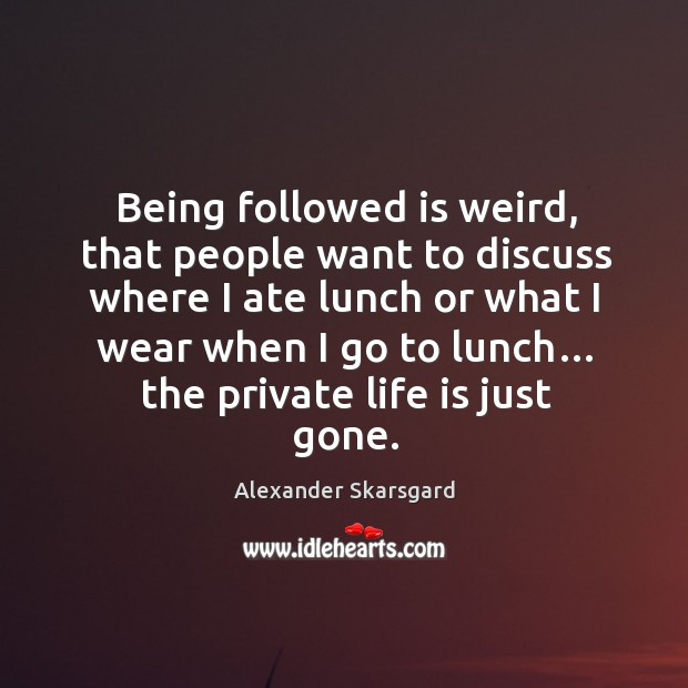Image, Being followed is weird, that people want to discuss where I ate lunch or what I wear when I go to lunch…