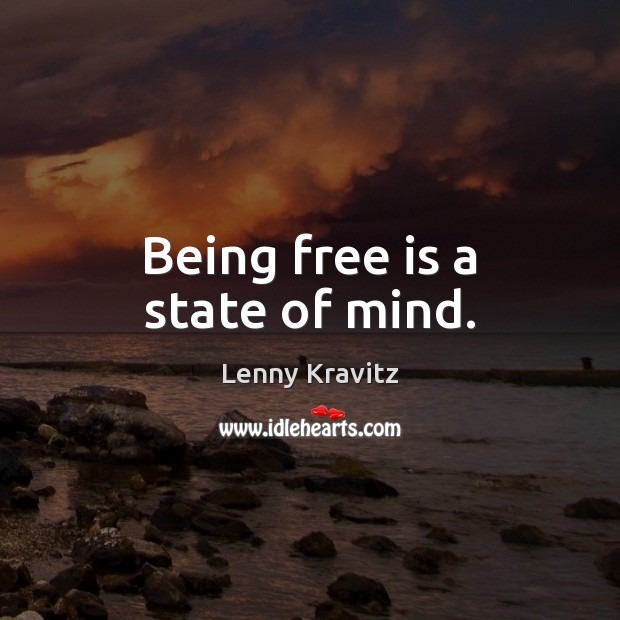 Being free is a state of mind. Lenny Kravitz Picture Quote