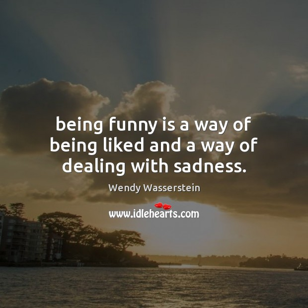 Image, Being funny is a way of being liked and a way of dealing with sadness.