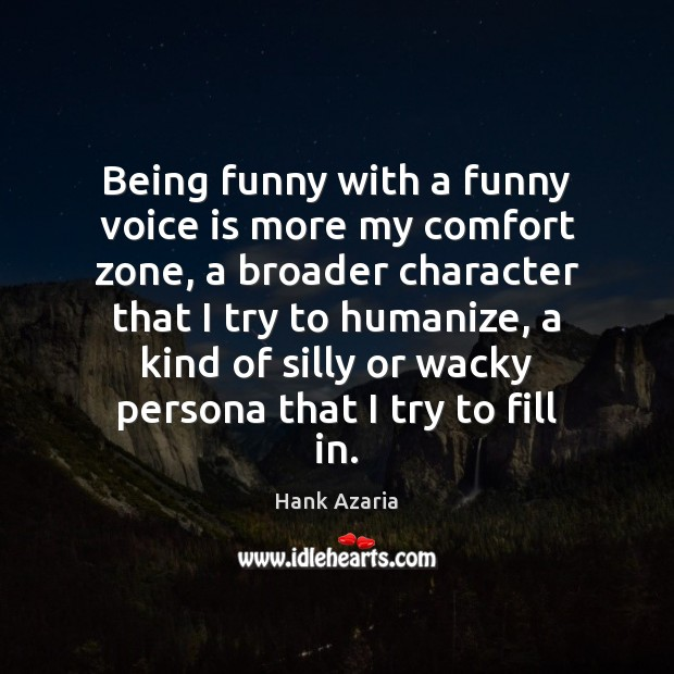 Being funny with a funny voice is more my comfort zone, a Hank Azaria Picture Quote