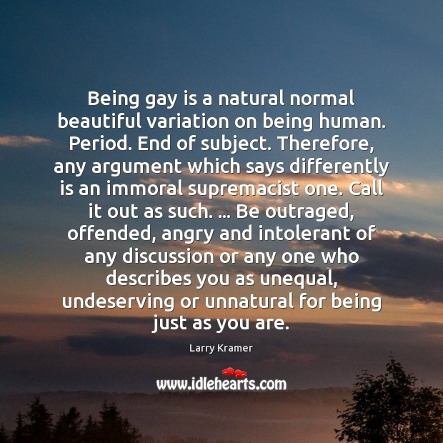 Image, Being gay is a natural normal beautiful variation on being human. Period.