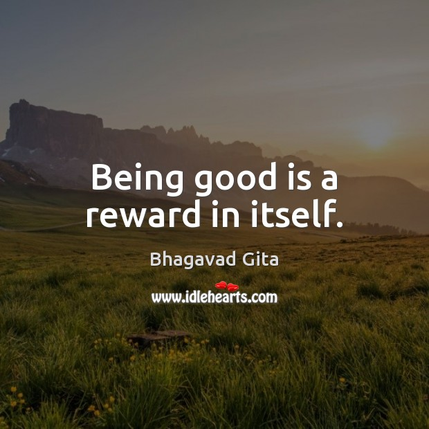 Being good is a reward in itself. Advice Quotes Image