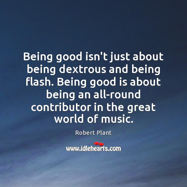 Being good isn't just about being dextrous and being flash. Being good Image
