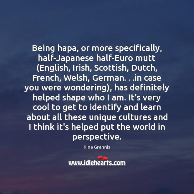 Being hapa, or more specifically, half-Japanese half-Euro mutt (English, Irish, Scottish, Dutch, Kina Grannis Picture Quote