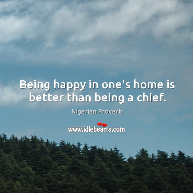 Being happy in one's home is better than being a chief. Image
