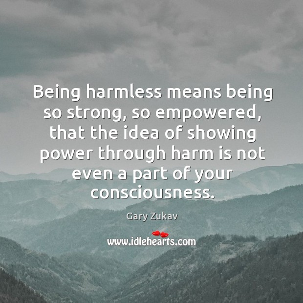 Being harmless means being so strong, so empowered, that the idea of Image