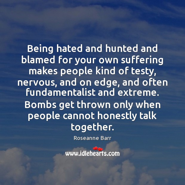 Image, Being hated and hunted and blamed for your own suffering makes people