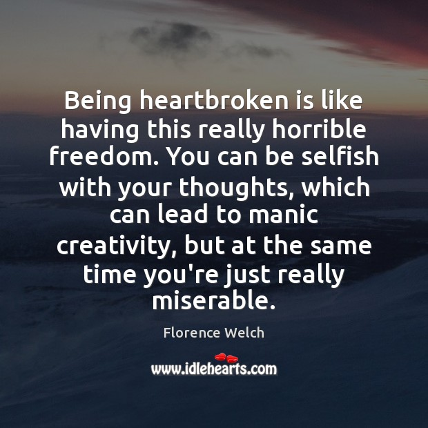Image, Being heartbroken is like having this really horrible freedom. You can be