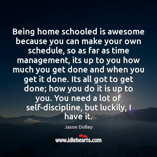 Being home schooled is awesome because you can make your own schedule, Image