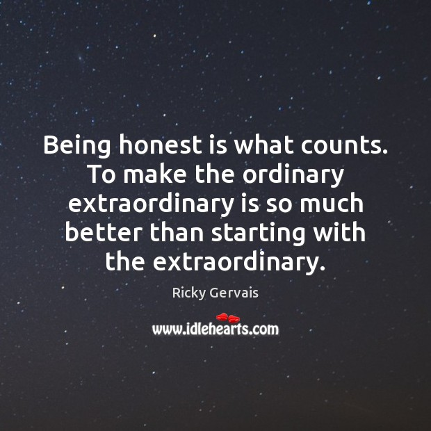Being honest is what counts. To make the ordinary extraordinary is so Image