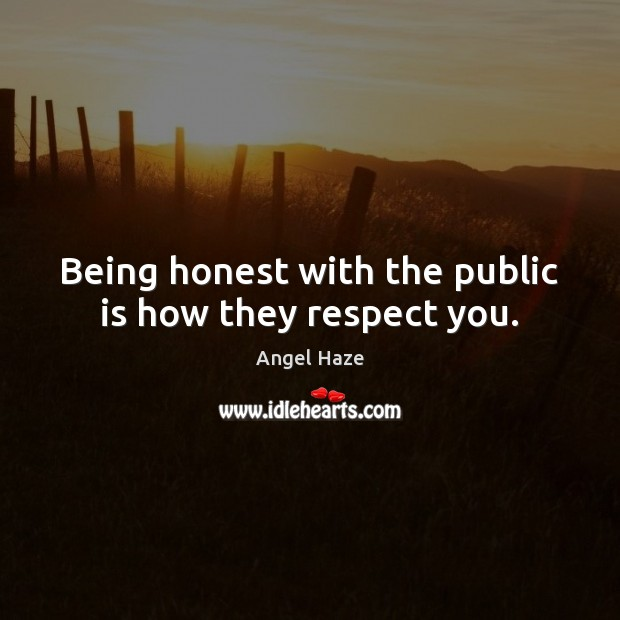 Image, Being honest with the public is how they respect you.