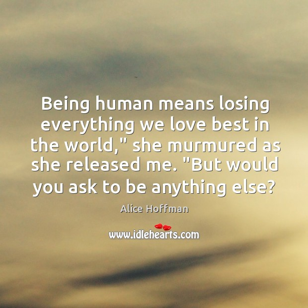"""Image, Being human means losing everything we love best in the world,"""" she"""