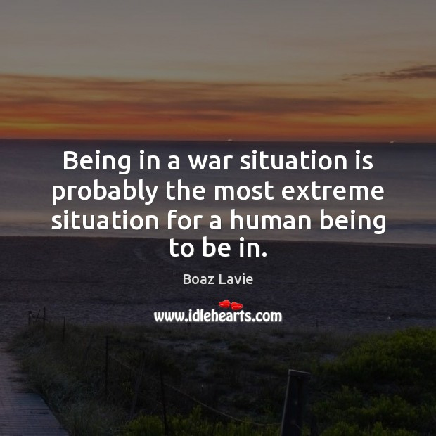 Image, Being in a war situation is probably the most extreme situation for