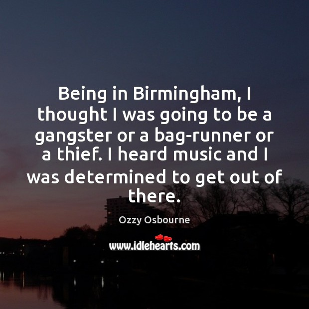 Being in Birmingham, I thought I was going to be a gangster Image