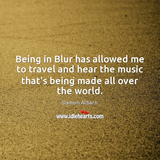Being in Blur has allowed me to travel and hear the music Image
