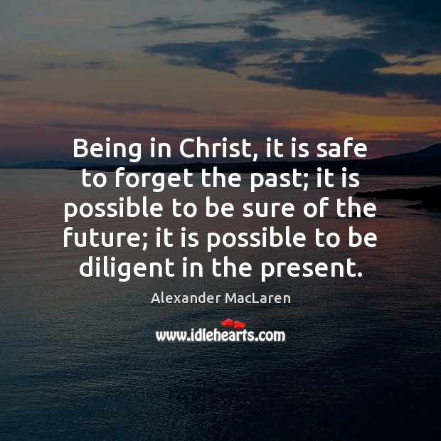 Being in Christ, it is safe to forget the past; it is Image