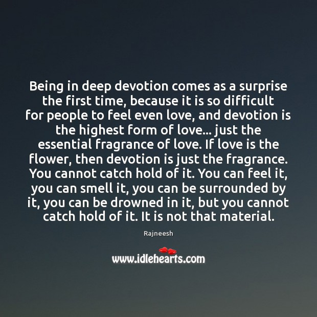 Image, Being in deep devotion comes as a surprise the first time, because