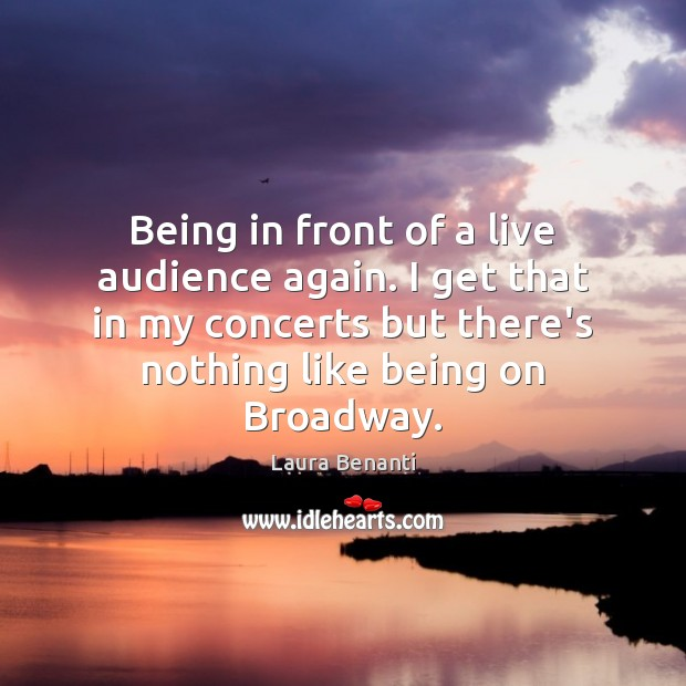 Being in front of a live audience again. I get that in Laura Benanti Picture Quote