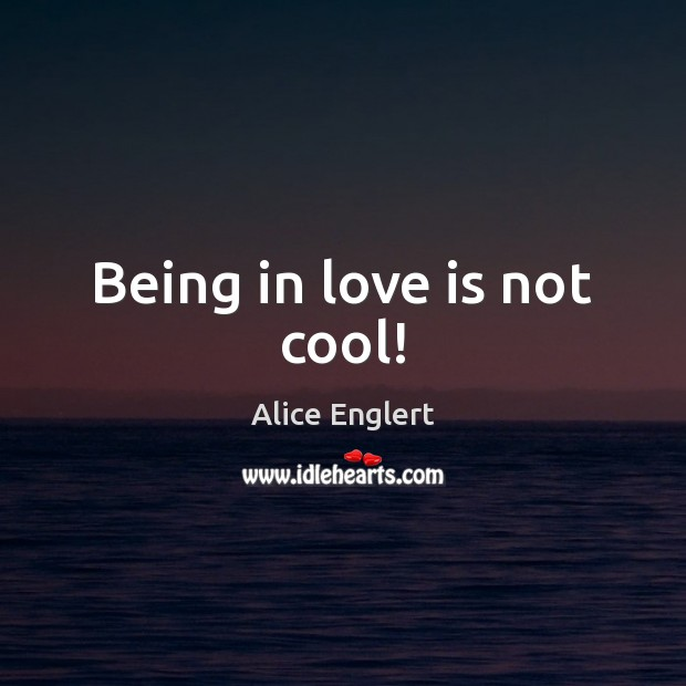 Image, Being in love is not cool!