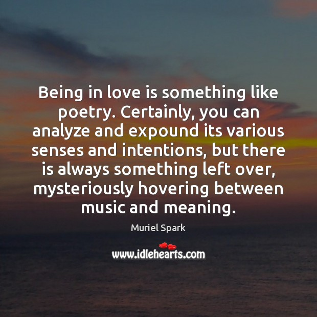 Being in love is something like poetry. Certainly, you can analyze and Muriel Spark Picture Quote
