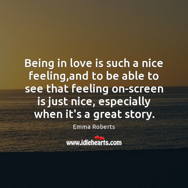Being in love is such a nice feeling,and to be able Emma Roberts Picture Quote