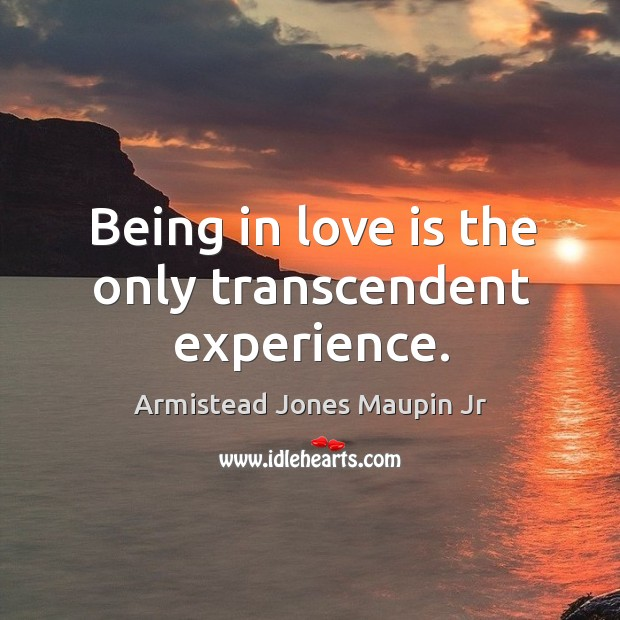 Image, Being in love is the only transcendent experience.