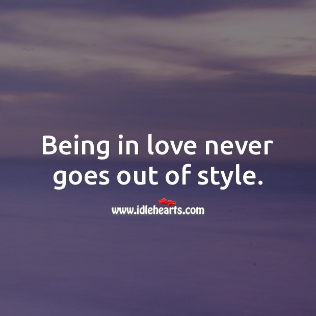 Being in love never goes out of style. Being In Love Quotes Image