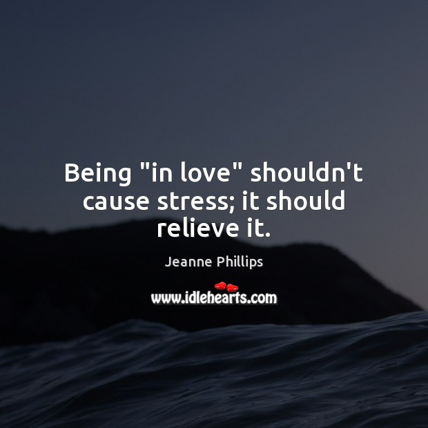 """Image, Being """"in love"""" shouldn't cause stress; it should relieve it."""