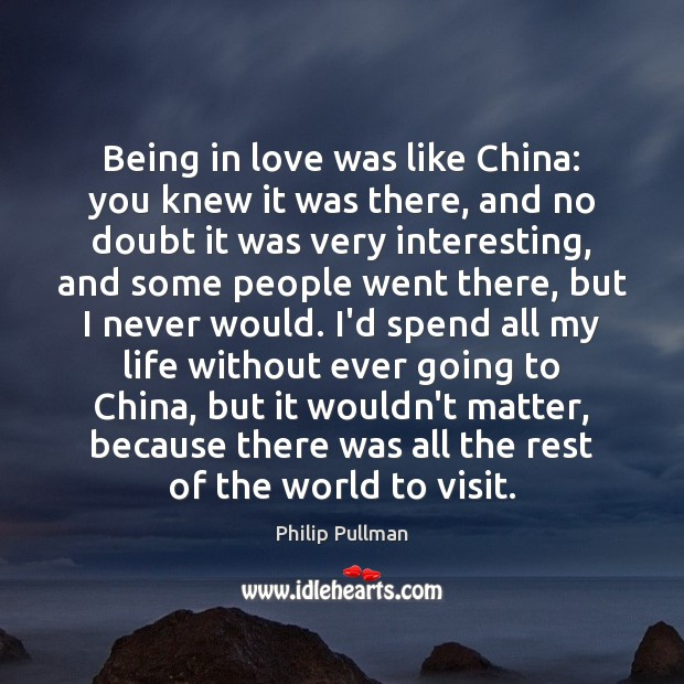 Image, Being in love was like China: you knew it was there, and