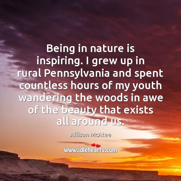 Image, Being in nature is inspiring. I grew up in rural Pennsylvania and