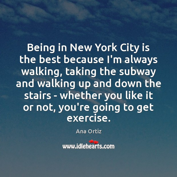 Image, Being in New York City is the best because I'm always walking,