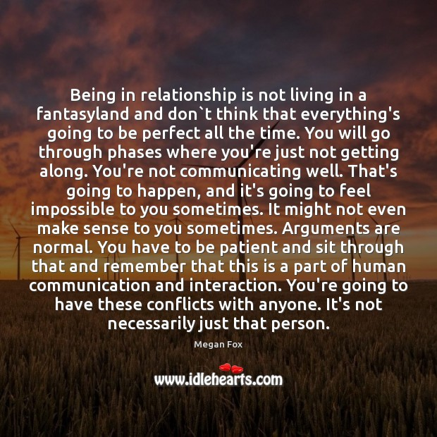 Being in relationship is not living in a fantasyland and don`t Megan Fox Picture Quote
