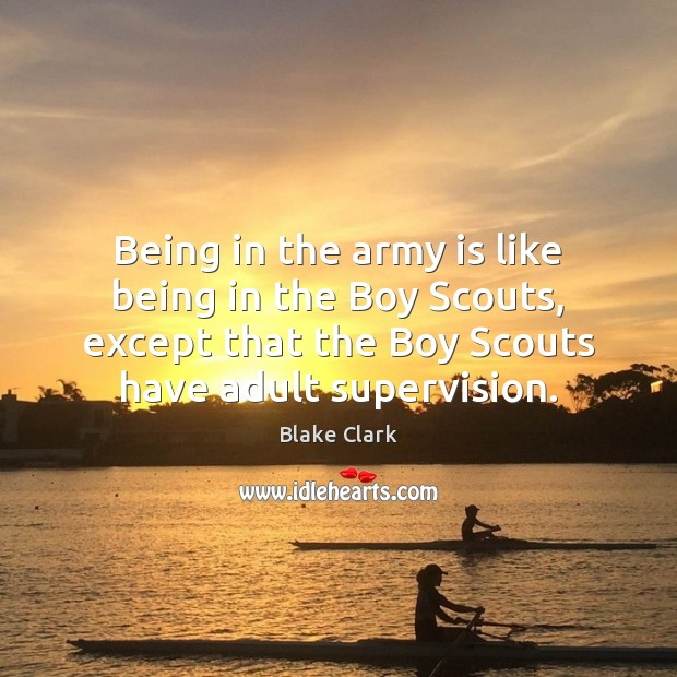 Image, Being in the army is like being in the Boy Scouts, except