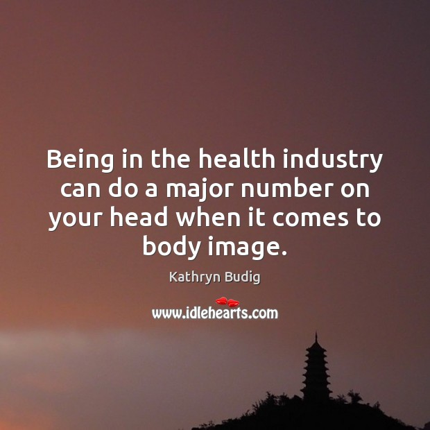Being in the health industry can do a major number on your Image
