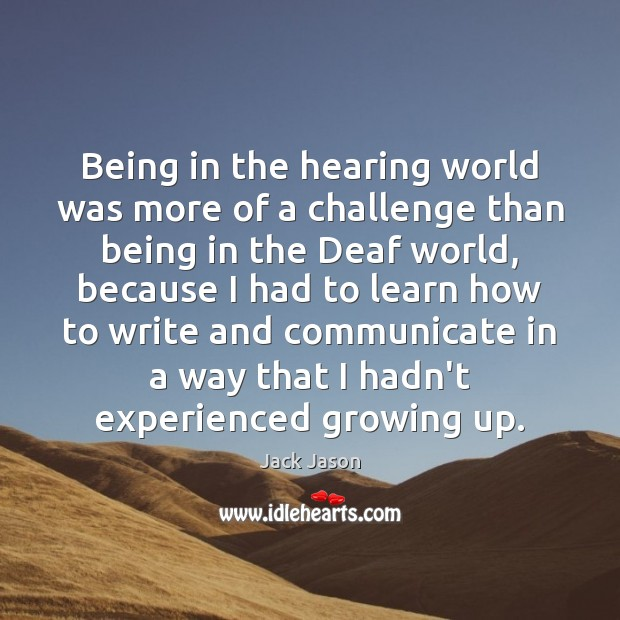 Being in the hearing world was more of a challenge than being Communication Quotes Image