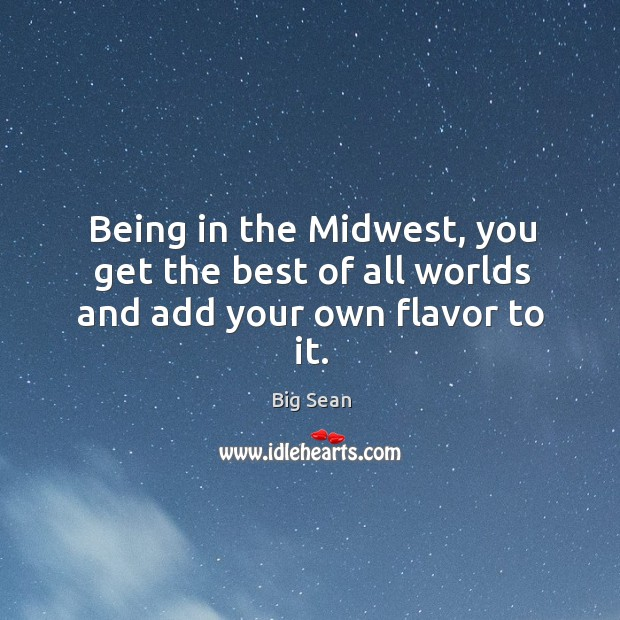 Being in the midwest, you get the best of all worlds and add your own flavor to it. Image
