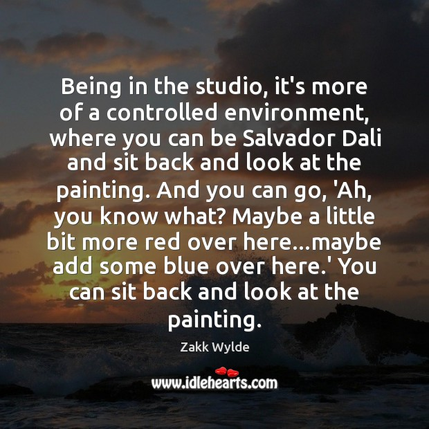Zakk Wylde Picture Quote image saying: Being in the studio, it's more of a controlled environment, where you
