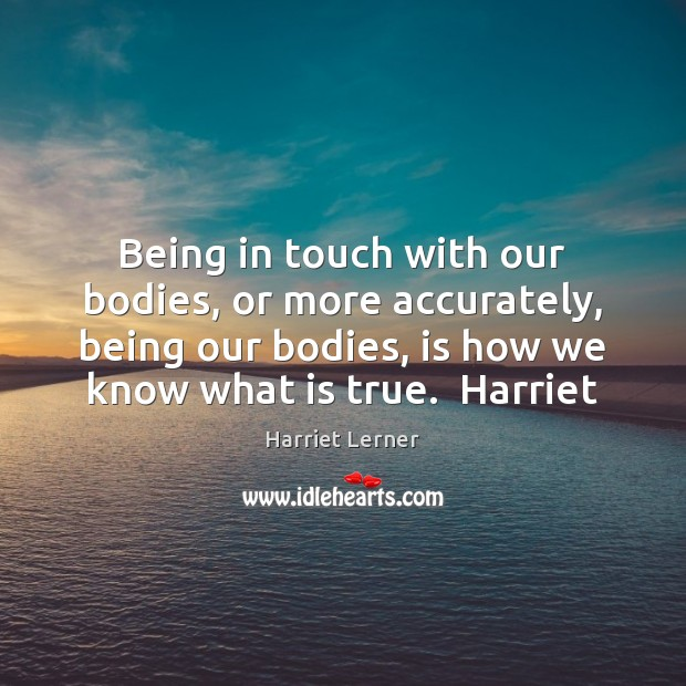Image, Being in touch with our bodies, or more accurately, being our bodies,