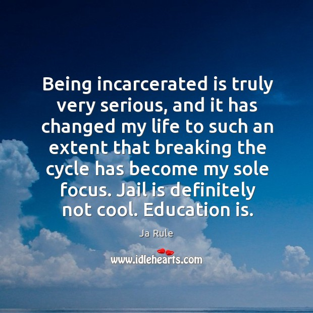 Being incarcerated is truly very serious, and it has changed my life Ja Rule Picture Quote