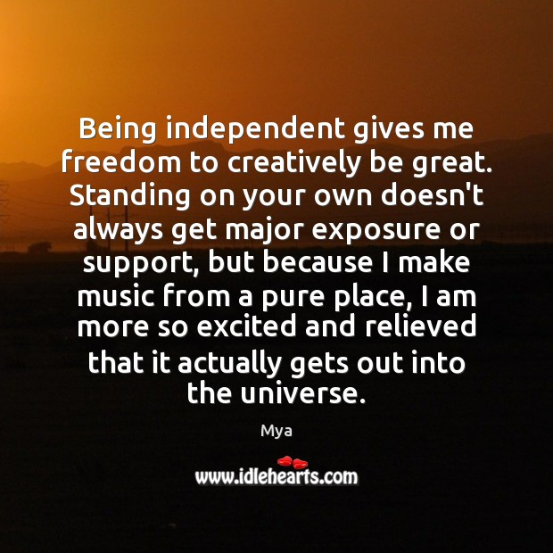 Image, Being independent gives me freedom to creatively be great. Standing on your