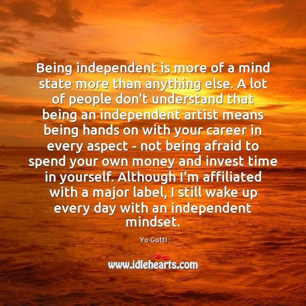 Being independent is more of a mind state more than anything else. Image