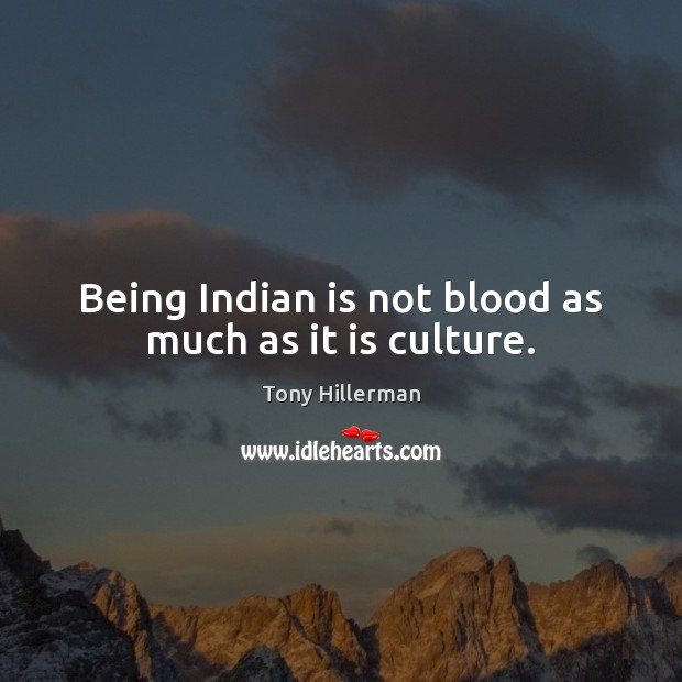 Being Indian is not blood as much as it is culture. Tony Hillerman Picture Quote